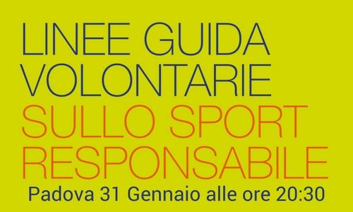 Presentazione delle Linee Guida volontarie sullo Sport Responsabile, Padova 31 Gennaio alle ore 20:30